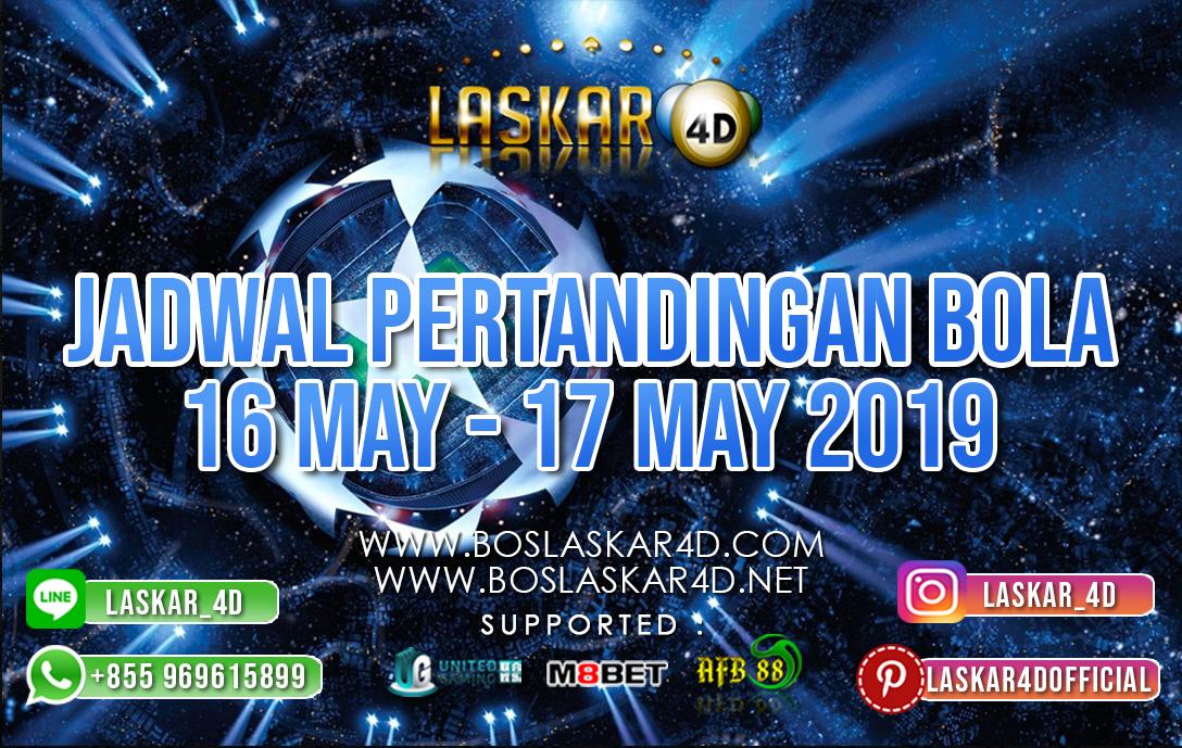 JADWAL PERTANDINGAN BOLA 16 MAY – 17 MAY 2019
