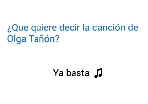 Significado de la canción Ya Basta Olga Tañón.