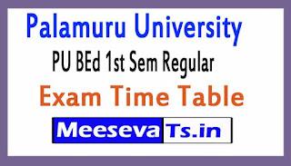 Palamuru University PU BEd 1st Sem Regular Exam Time Table 2017