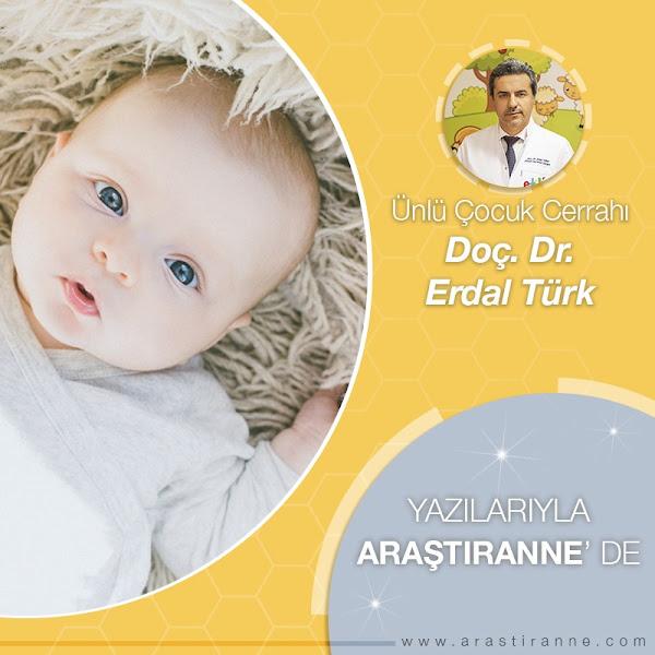 Ünlü Çocuk Cerrahı Doç Dr. Erdal Türk yazılarıyla AraştırAnne'de !!!