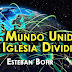 El Mundo Unido - La Iglesia Dividida | Esteban Bohr