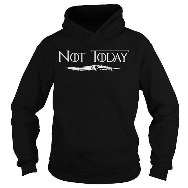 Not Today SwordT-Shirts Hoodie Sweatshirt Game Of Thrones
