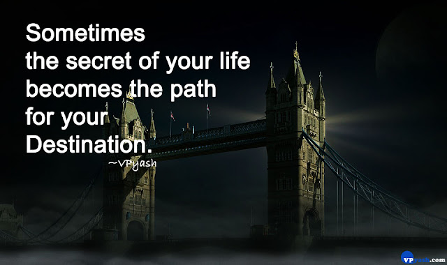 Sometimes the secret of your life becomes the path for your Destination Inspiring