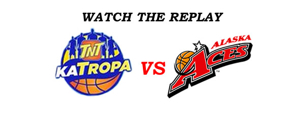 List of Replay Videos Alaska Aces vs TNT Katropa @ Ynares Center July 29, 2016