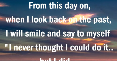 When I Look Back Quotes: From This Day On, When I Look Back On The Past, I Will