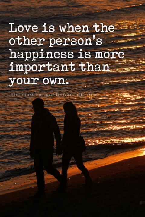 Cute Valentines Day Quotes, Love is when the other person's happiness is more important than your own.
