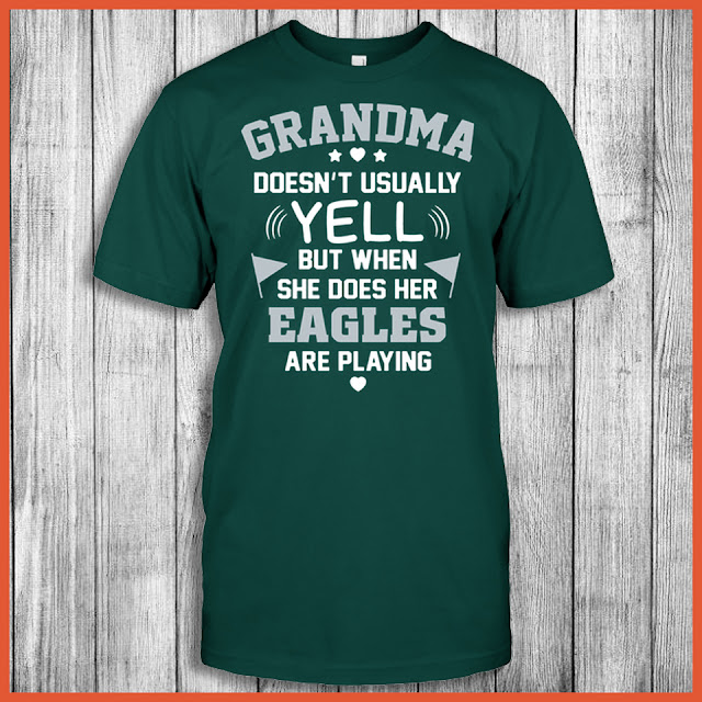 Grandma Doesn't Usually Yell But When She Does Her Eagles Are Playing Shirt