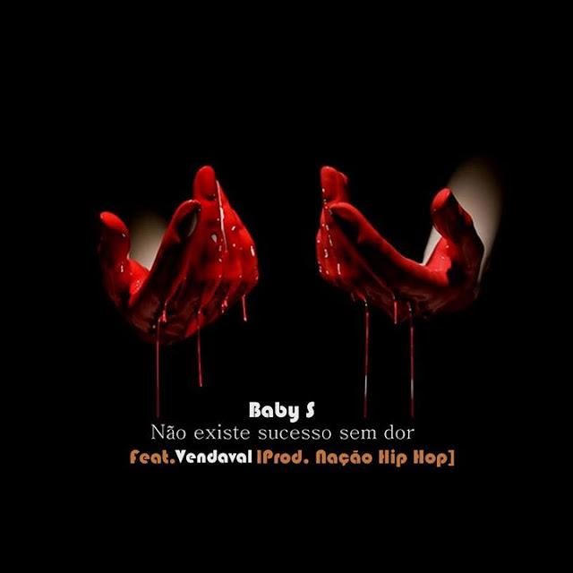 Baby S Feat Vendaval - Não existe sucesso sem dor