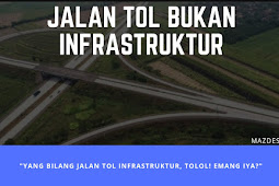 Jalan Tol Itu Bukan Infrastruktur, Tol**!