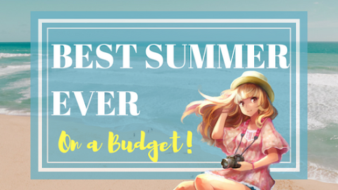 How to Have the Best Summer Ever on a Low Budget! (Part 2)
