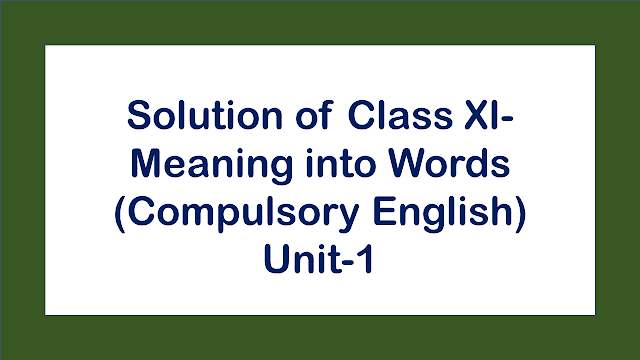 Solution of Class XI- Meaning into Words (Compulsory English)- Unit 1