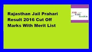 Rajasthan Jail Prahari Result 2016 Cut Off Marks With Merit List