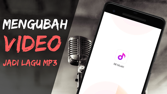 Cara Terbaru Merubah Video Menjadi Lagu Mp3 Dengan Mudah