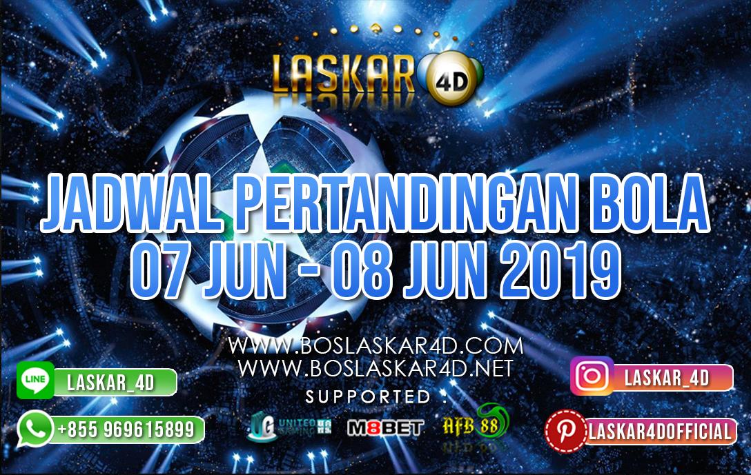 JADWAL PERTANDINGAN BOLA TANGGAL 07 – 08 JUNI 2019