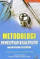 Metodologi Penelitian Kualitatif Dalam Bidang Kesehatan Pengarang : Saryono, SKp., Mkes - Mekar Dwi Anggraeni, Skep., Ns., Mkep   Penerbit : Nuha Medika