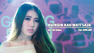 Lirik Lagu Kuingin mati saja - via vallen dari album single dangdut koplo terbaru feat nella kharisma, download album dan video mp3 terbaru 2018 gratis