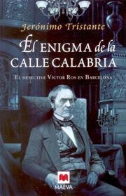 El enigma de la calle Calabria: el detective Víctor Ros en Barcelona / Jerónimo Tristante
