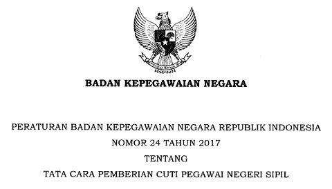 Peraturan BKN No 24 Tahun 2017 Tentang Tata Cara Pemberian Cuti PNS
