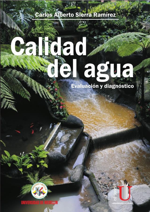 Calidad del agua: Evaluación y diagnóstico – Carlos Alberto Sierra Ramírez