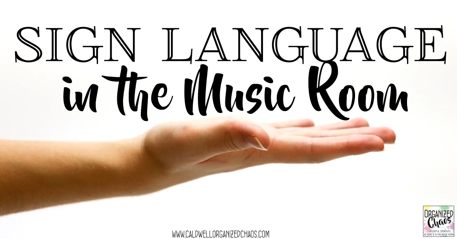 Sign Language in the Music Room | Organized Chaos