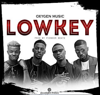 MUSIC: Oxygen Music - Lowkey (Prod. By Pioneer Beatz)