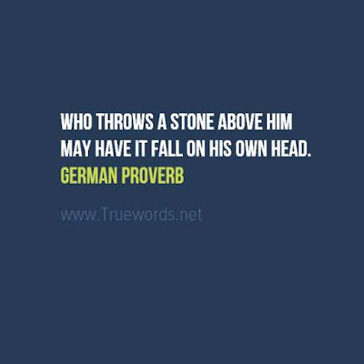 Who throws a stone above him may have it fall on his own head.