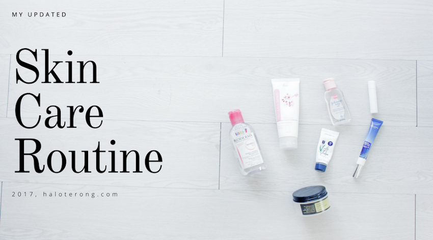 HaloTerong: My Updated Skin Care Routine for Dry Skin(2017)