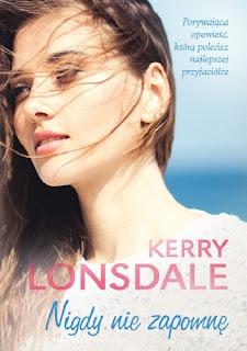 """(PRZEDPREMIEROWO) """"Nigdy nie zapomnę"""" Kerry Lonsdale"""