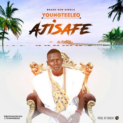 Music: YoungTeeleo – Ajisafe |@Youngteeleo1