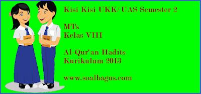 Download/ Unduh kisi kisi ukk/ uas al quran hadits kls 8 semester 2/ genap kurtilas 2017 www.soalbagus.com