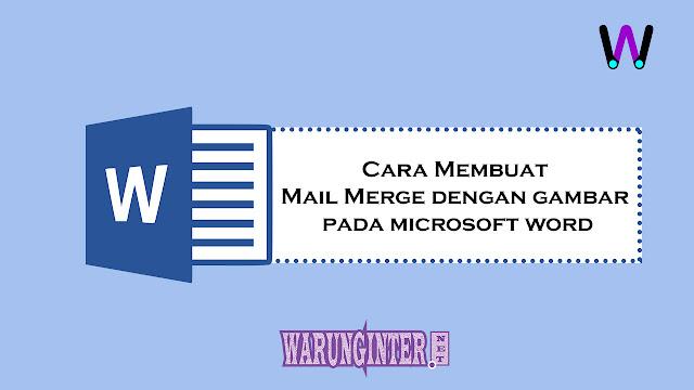 Cara Membuat Mail Merge dengan Gambar Pada Microsoft Word