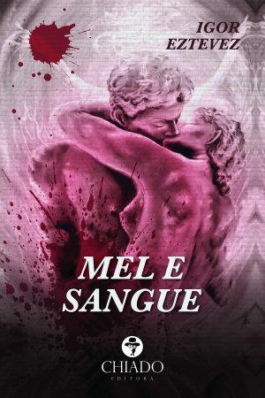 Mel e Sangue - Igor Eztevez