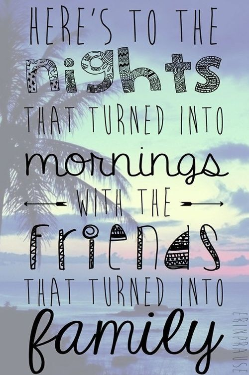 Here's to nights that turned into mornings, with the friends that turned into family.  #quotes #relatable #friends #thoughts