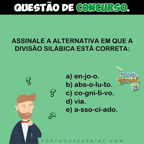 Assinale a alternativa em que a divisão silábica está correta: en-jo-o, abs-o-lu-to...