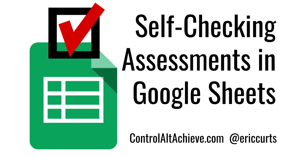 Control Alt Achieve: Self-Checking Assessments in Google Sheets with Conditional Formatting