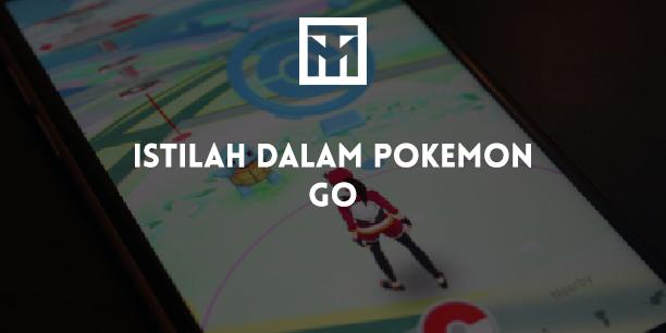 Istilah-Istilah Dalam Pokemon GO yang Harus Kamu Tahu