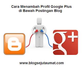 Cara Menambah Profil Google Plus di Bawah Postingan Blog
