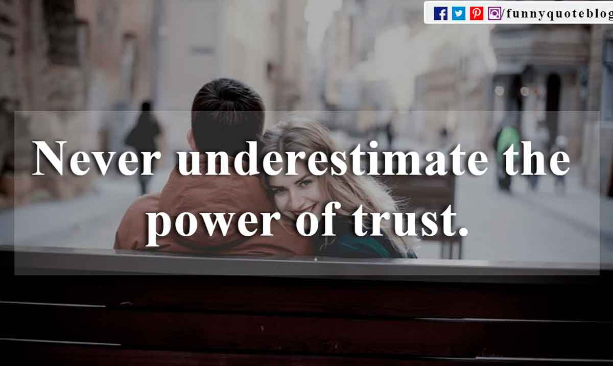 Never underestimate the power of trust.