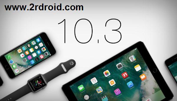 ابل تطلق اخر تحديث من نظام التشغيل IOS رقم 10.3