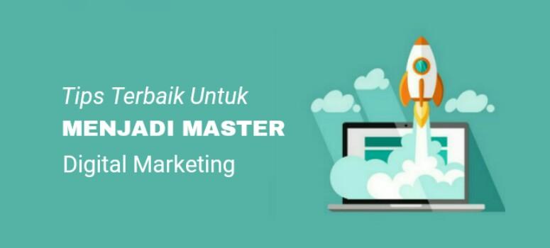 Tips Terbaik untuk Menjadi Master Digital Marketing
