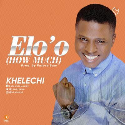 Khelechi – Elo'o [How Much]