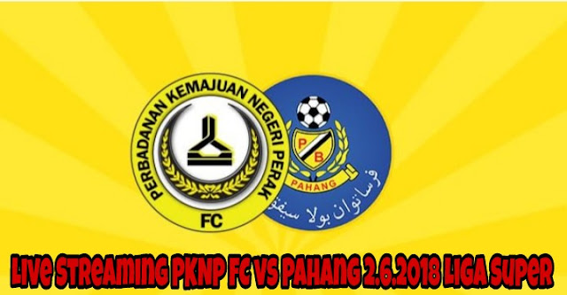 Live Streaming PKNP FC vs Pahang 2.6.2018 Liga Super