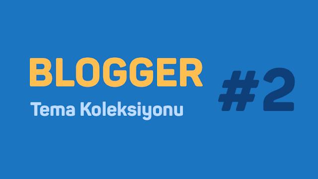 Blogger Tema Koleksiyonu İkinci Serisi