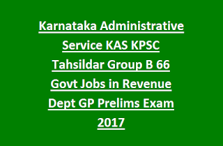 Karnataka Administrative Service KAS KPSC Tahsildar Group B 66 Govt Jobs in Revenue Dept GP Prelims Exam 2017