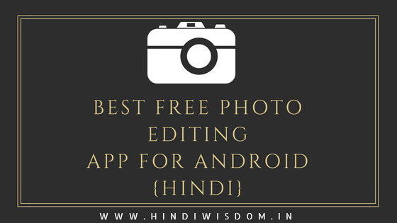 Free Photo Editing Apps for Android