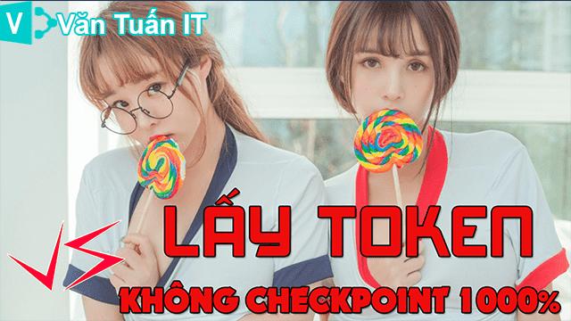 Cách lấy token full quyền ko bị checkpoint
