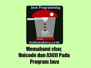 Memahami char, Unicode dan ASCII Pada Program Java
