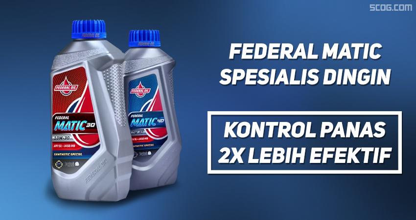 Federal Matic, Oli Motor Matic Spesialis Dingin 2x Lebih Efektif