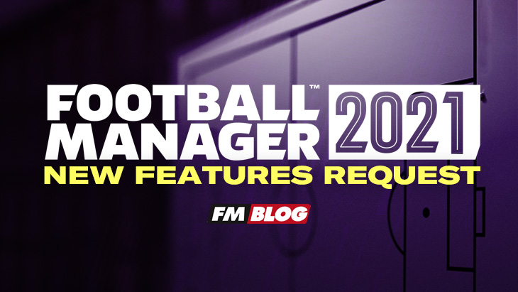 Football Manager 2021 New Features