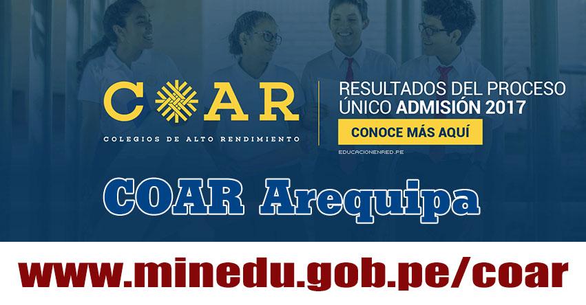 COAR Arequipa: Resultado Final Examen Admisión 2017 (28 Febrero) Lista de Ingresantes - Colegios de Alto Rendimiento - MINEDU - www.grearequipa.gob.pe